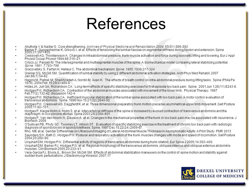 References Akuthota V & Nadler S. Core strengthening. Archives of Physical Medicine and Rehabilitation. 2004; 85(S1):S86-S92 Barker P, Guggenheimer K,