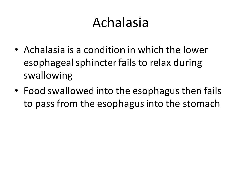 Achalasia Achalasia is a condition in which the lower esophageal sphincter fails to relax during swallowing Food swallowed into the esophagus then fails to pass from the esophagus into the stomach