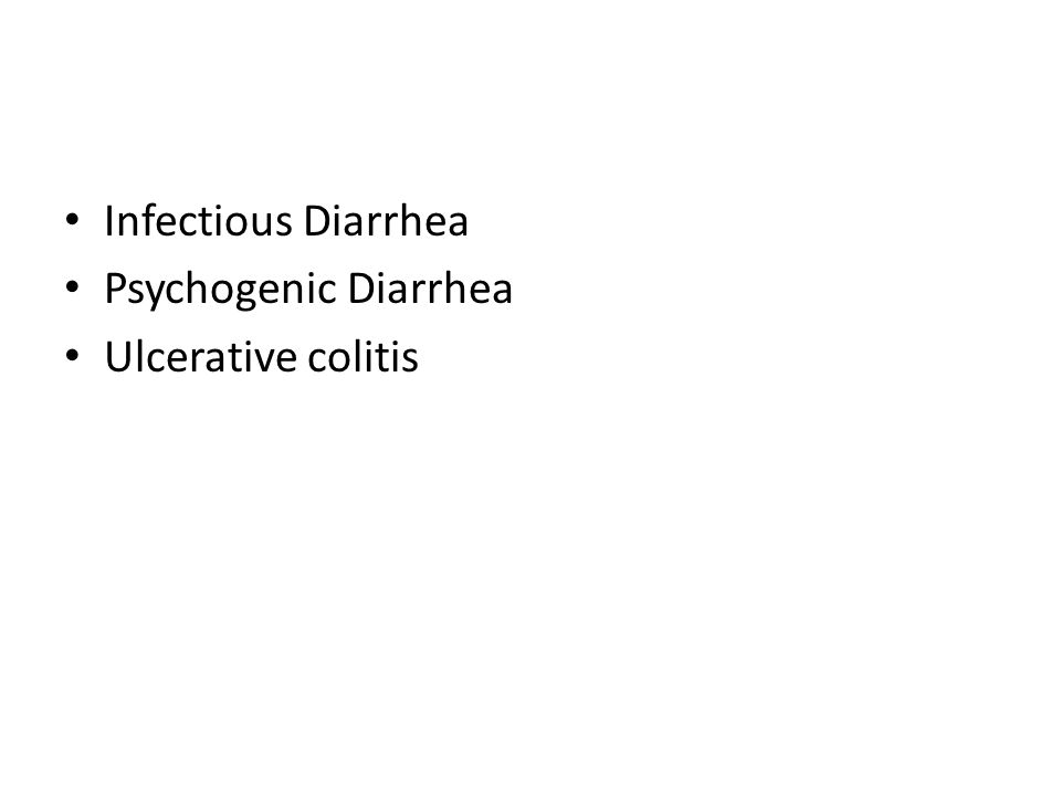 Infectious Diarrhea Psychogenic Diarrhea Ulcerative colitis