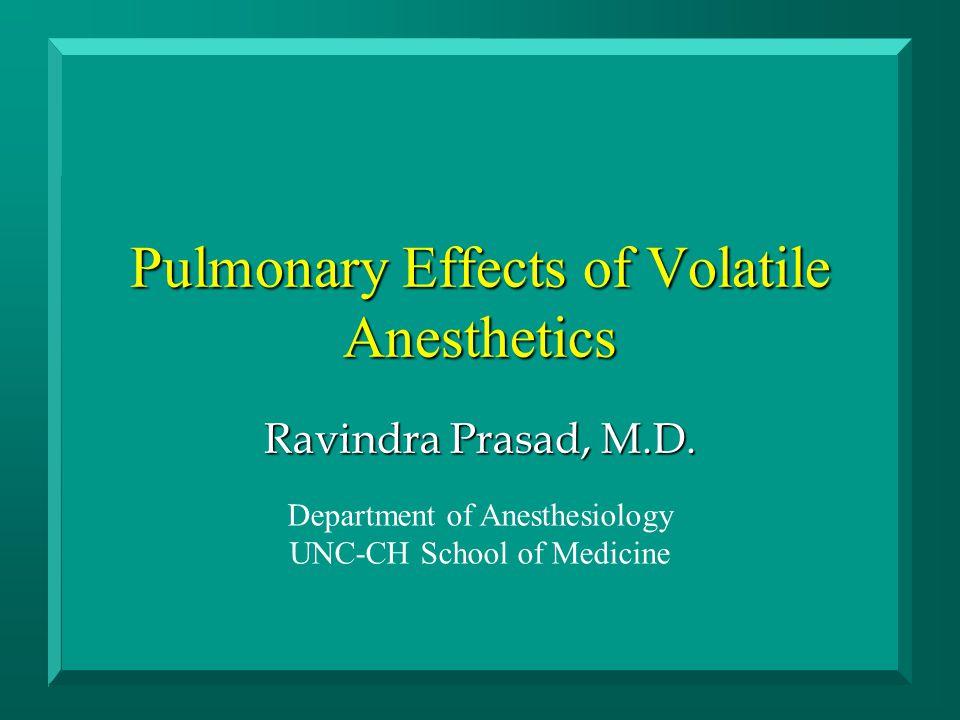 Pulmonary Effects of Volatile Anesthetics Ravindra Prasad, M.D.