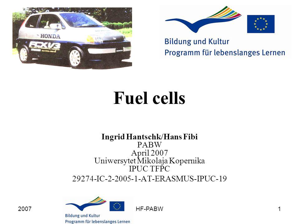 2007HF-PABW1 Fuel cells Ingrid Hantschk/Hans Fibi PABW April 2007 Uniwersytet Mikolaja Kopernika IPUC TFPC 29274-IC-2-2005-1-AT-ERASMUS-IPUC-19