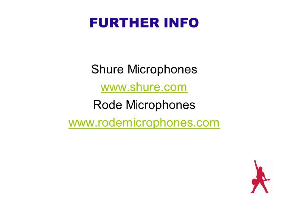 FURTHER INFO Shure Microphones www.shure.com Rode Microphones www.rodemicrophones.com