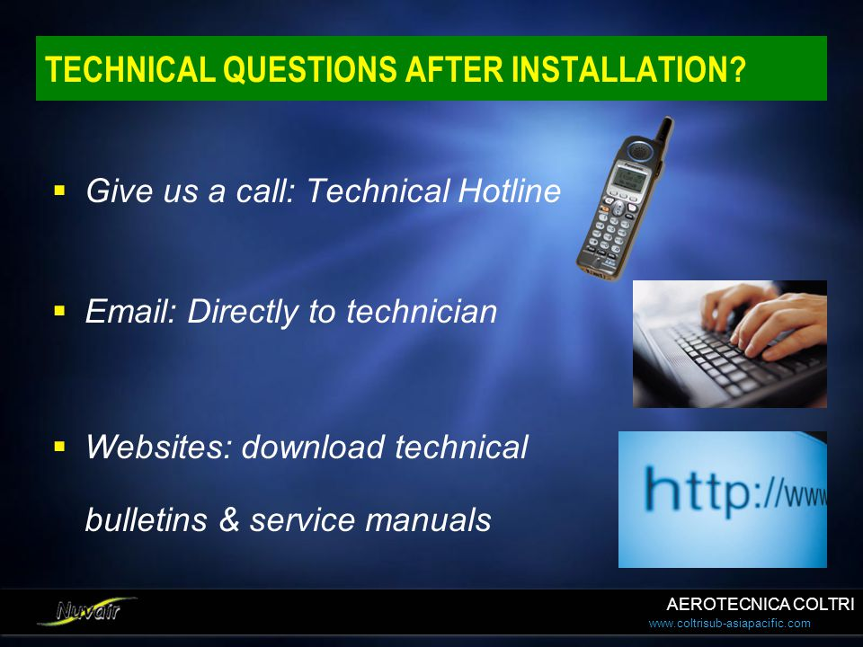 www.coltrisub-asiapacific.com TECHNICAL QUESTIONS AFTER INSTALLATION?  Give us a call: Technical Hotline  Email: Directly to technician  Websites: