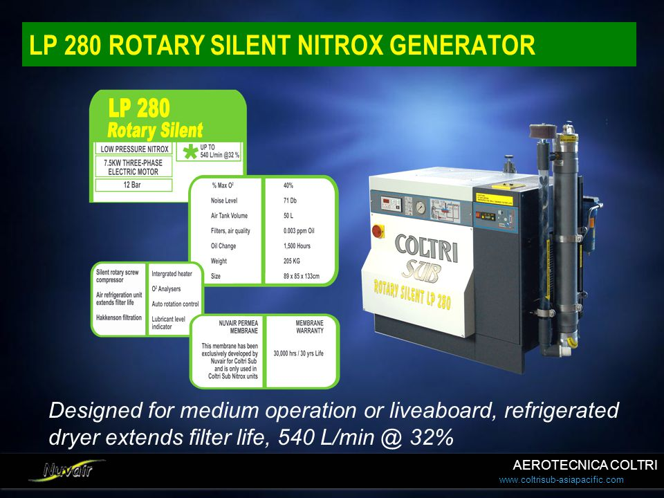 www.coltrisub-asiapacific.com LP 280 ROTARY SILENT NITROX GENERATOR Designed for medium operation or liveaboard, refrigerated dryer extends filter lif