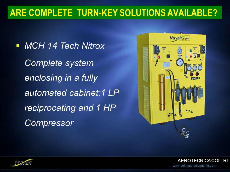 www.coltrisub-asiapacific.com ARE COMPLETE TURN-KEY SOLUTIONS AVAILABLE?  MCH 14 Tech Nitrox Complete system enclosing in a fully automated cabinet:1