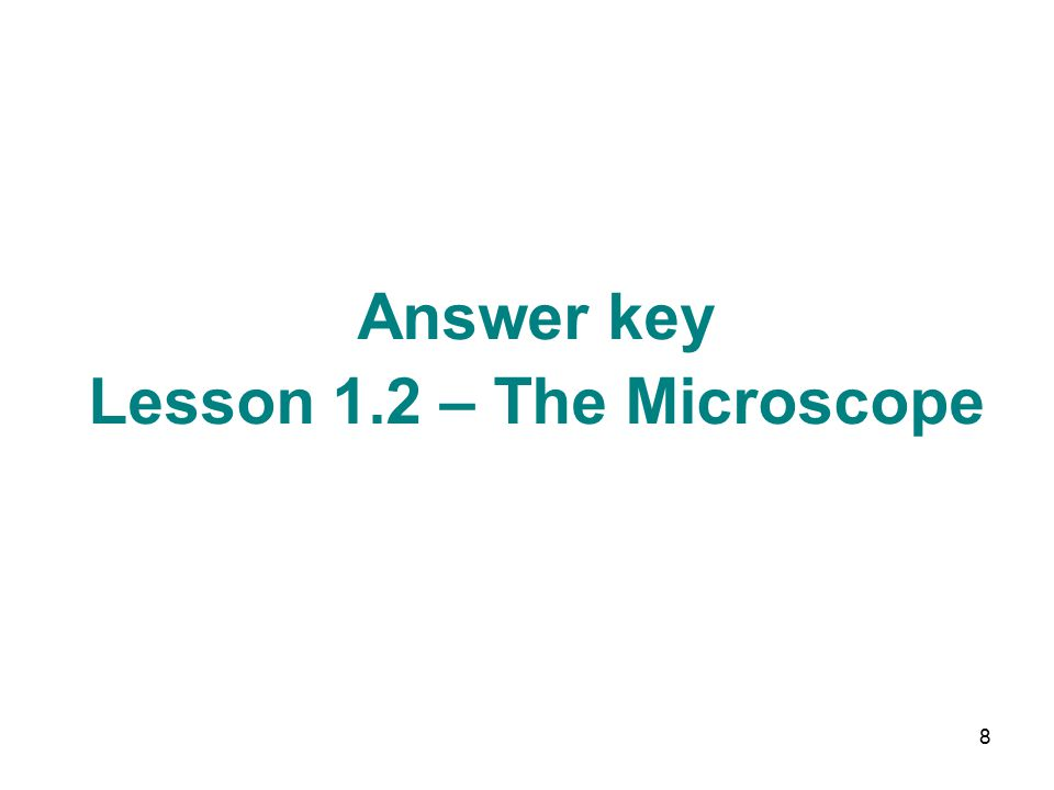 8 Answer key Lesson 1.2 – The Microscope