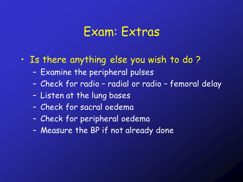 Exam: Extras Is there anything else you wish to do .