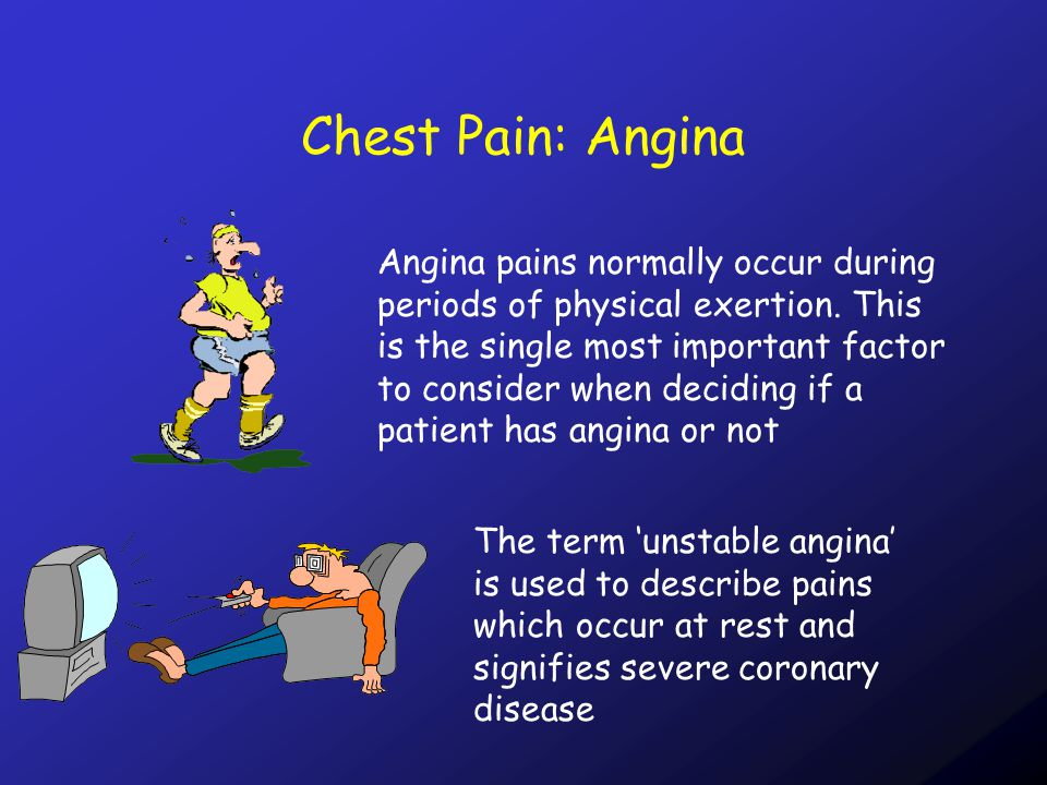 Chest Pain: Angina Angina pains normally occur during periods of physical exertion.