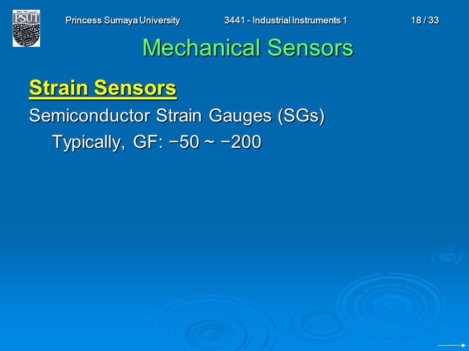 Princess Sumaya University3441 - Industrial Instruments 118 / 33 Mechanical Sensors Strain Sensors Semiconductor Strain Gauges (SGs) Typically, GF: −5