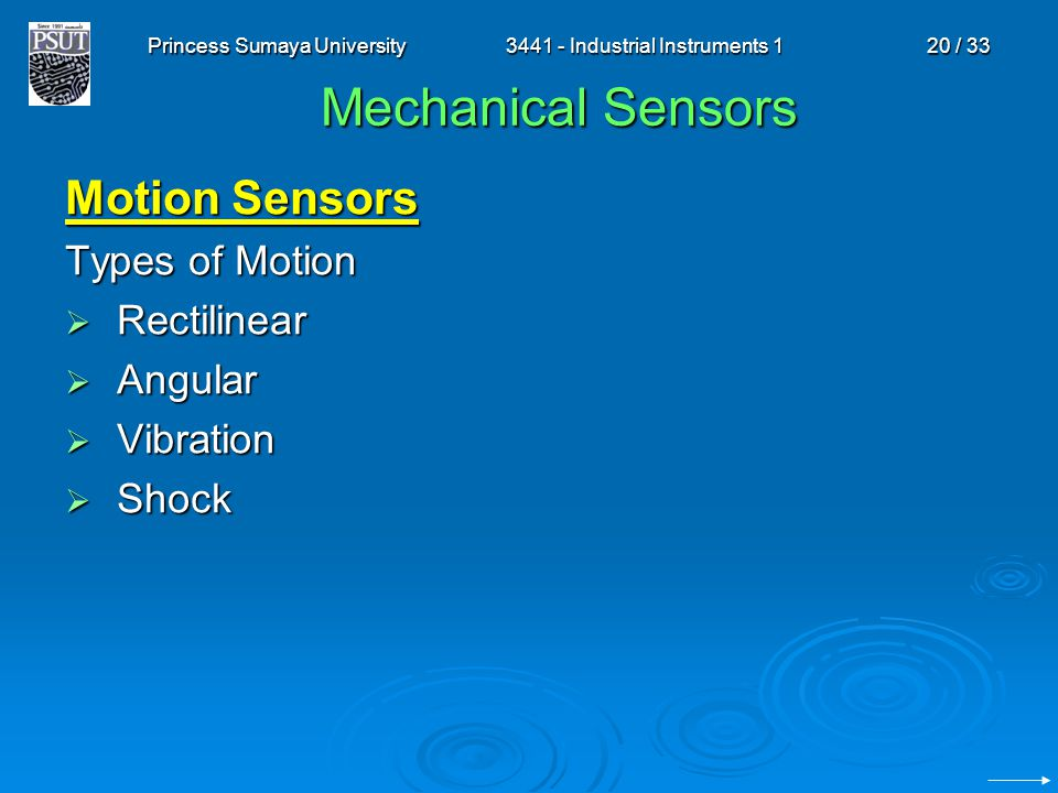 Princess Sumaya University3441 - Industrial Instruments 120 / 33 Mechanical Sensors Motion Sensors Types of Motion  Rectilinear  Angular  Vibration