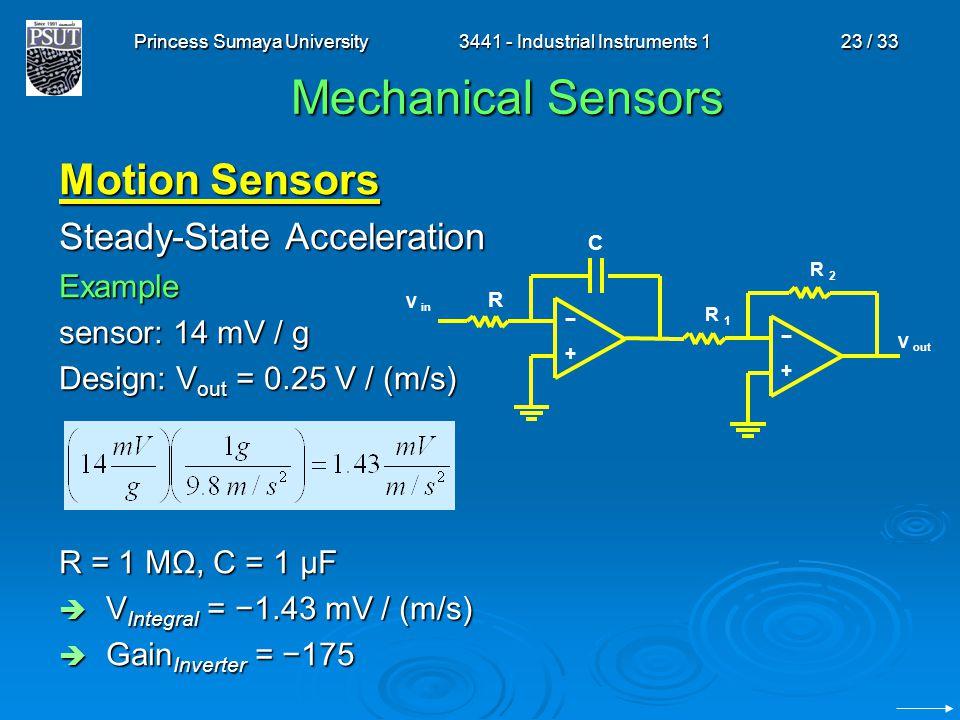 Princess Sumaya University3441 - Industrial Instruments 123 / 33 Mechanical Sensors Motion Sensors Steady-State Acceleration Example sensor: 14 mV / g
