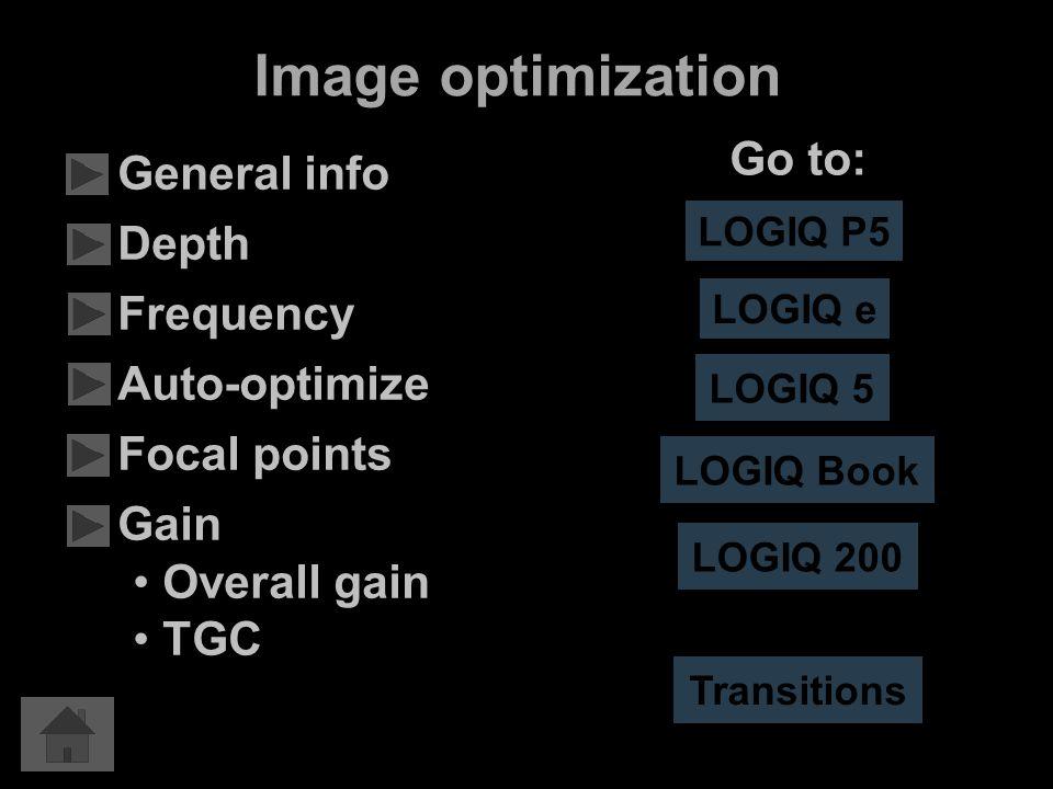 Image optimization LOGIQ P5 LOGIQ 5 LOGIQ Book Go to: Transitions General info Depth Frequency Auto-optimize Focal points Gain Overall gain TGC LOGIQ e LOGIQ 200