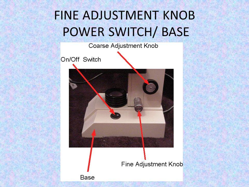 FINE ADJUSTMENT KNOB POWER SWITCH/ BASE