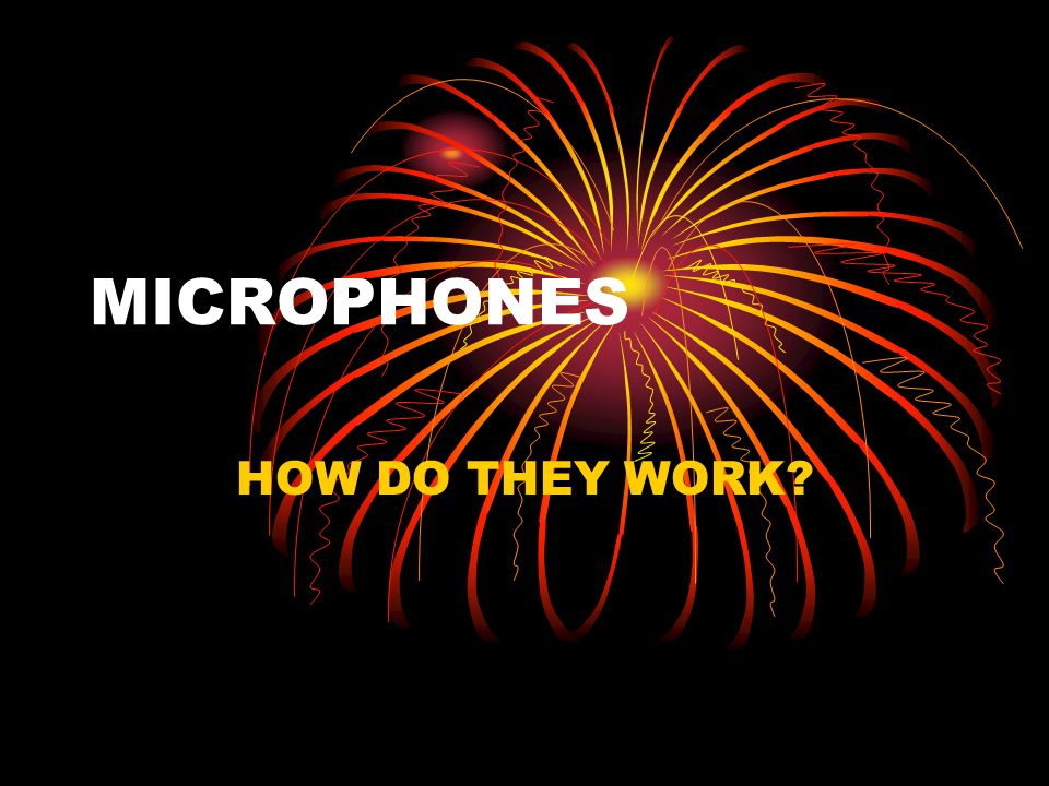 MICROPHONES HOW DO THEY WORK