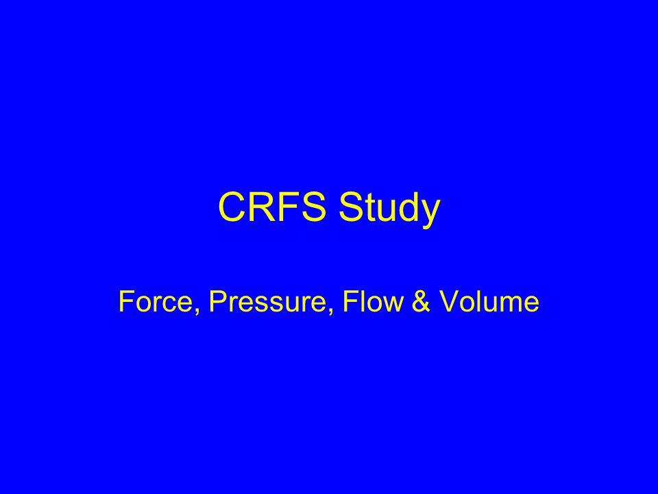 CRFS Study Force, Pressure, Flow & Volume