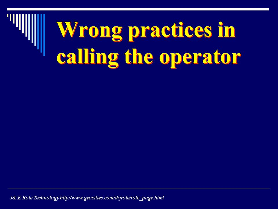 Wrong practices in calling the operator J& E Role Technology http//www.geocities.com/drjrole/role_page.html