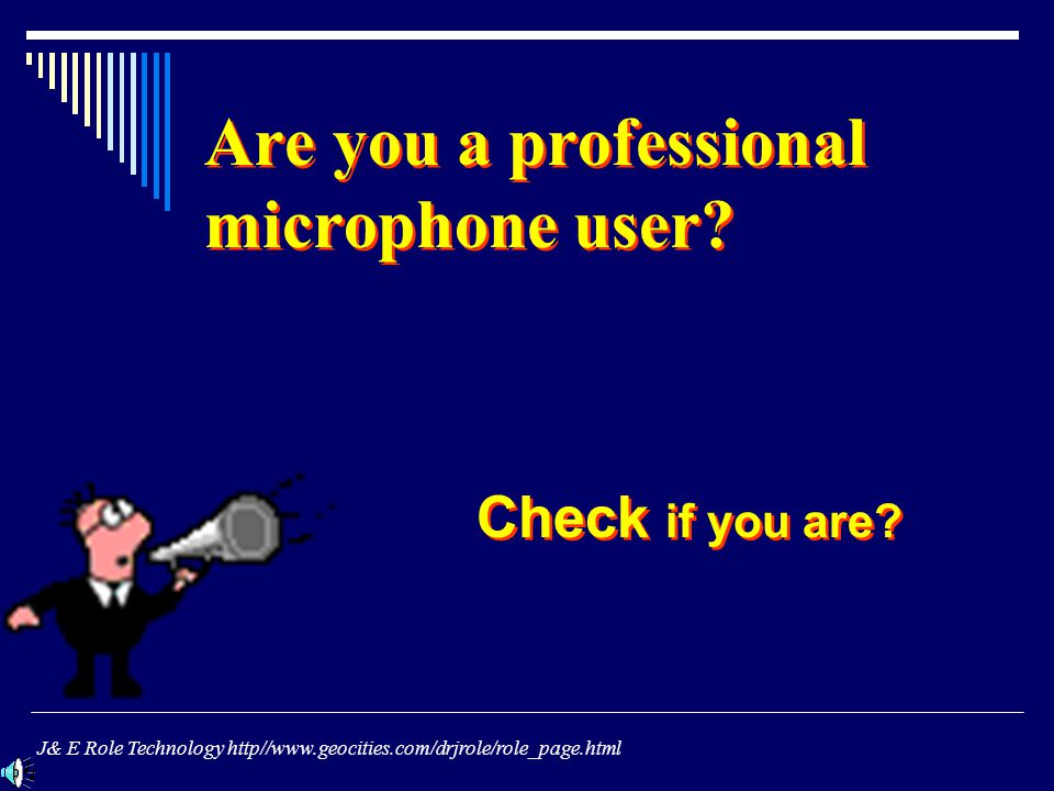 Are you a professional microphone user. Check if you are.