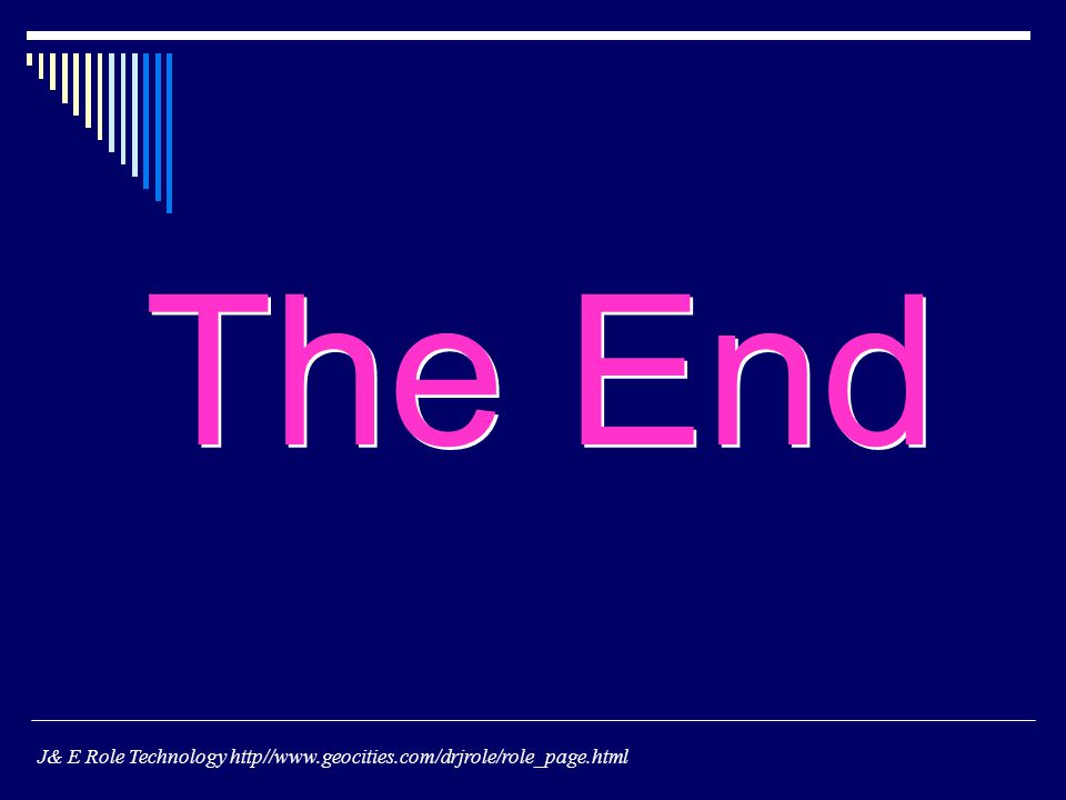 The End J& E Role Technology http//www.geocities.com/drjrole/role_page.html