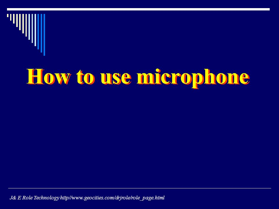 How to use microphone J& E Role Technology http//www.geocities.com/drjrole/role_page.html