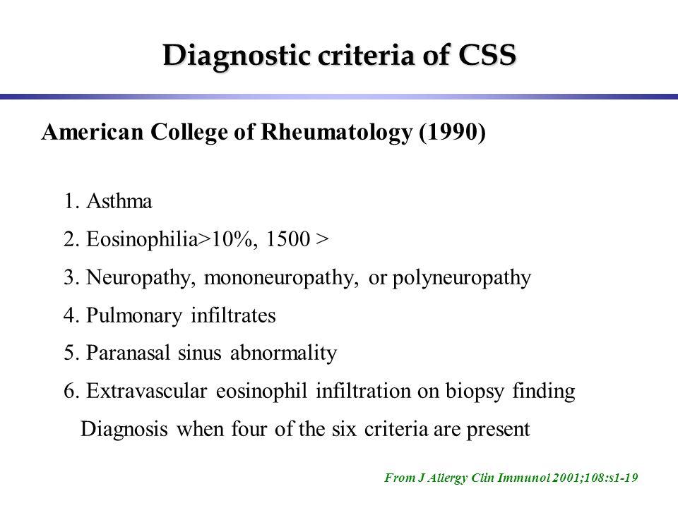 Diagnostic criteria of CSS American College of Rheumatology (1990) 1. Asthma 2. Eosinophilia>10%, 1500 > 3. Neuropathy, mononeuropathy, or polyneuropa