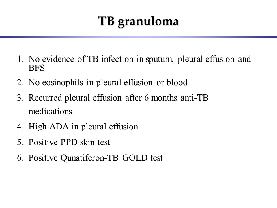 TB granuloma 1.No evidence of TB infection in sputum, pleural effusion and BFS 2.No eosinophils in pleural effusion or blood 3.Recurred pleural effusi