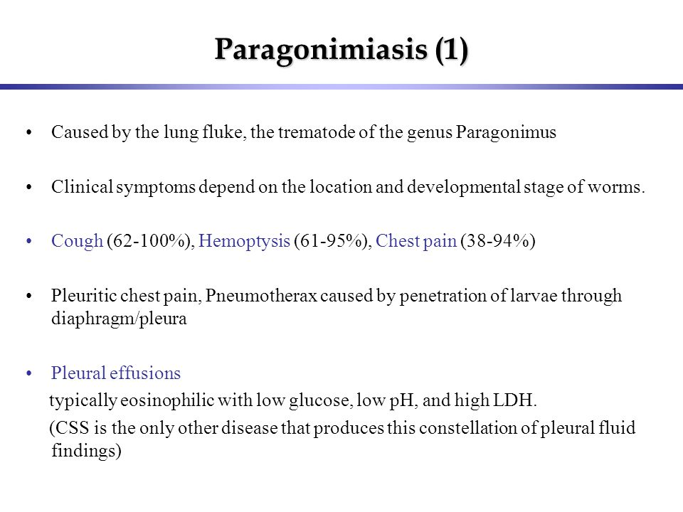 Paragonimiasis (1) Caused by the lung fluke, the trematode of the genus Paragonimus Clinical symptoms depend on the location and developmental stage o