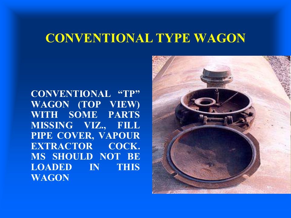"CONVENTIONAL TYPE WAGON CONVENTIONAL ""TP"" WAGON (TOP VIEW) WITH SOME PARTS MISSING VIZ., FILL PIPE COVER, VAPOUR EXTRACTOR COCK. MS SHOULD NOT BE LOAD"