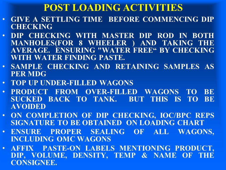 POST LOADING ACTIVITIES GIVE A SETTLING TIME BEFORE COMMENCING DIP CHECKING DIP CHECKING WITH MASTER DIP ROD IN BOTH MANHOLES(FOR 8 WHEELER ) AND TAKI
