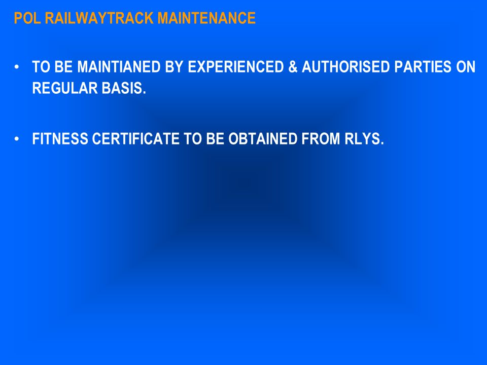 POL RAILWAYTRACK MAINTENANCE TO BE MAINTIANED BY EXPERIENCED & AUTHORISED PARTIES ON REGULAR BASIS. FITNESS CERTIFICATE TO BE OBTAINED FROM RLYS.