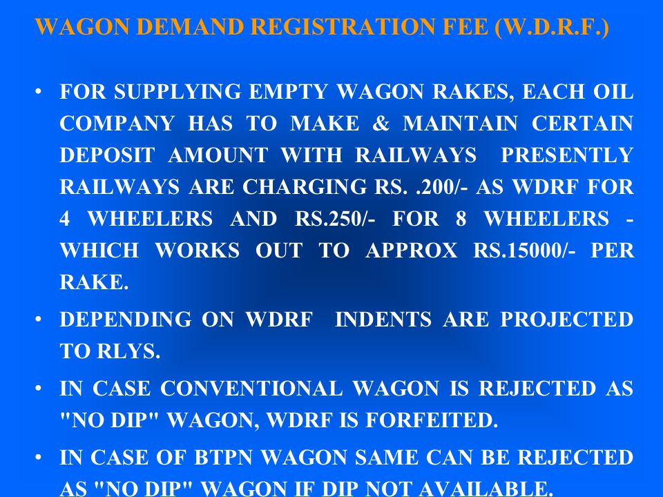WAGON DEMAND REGISTRATION FEE (W.D.R.F.) FOR SUPPLYING EMPTY WAGON RAKES, EACH OIL COMPANY HAS TO MAKE & MAINTAIN CERTAIN DEPOSIT AMOUNT WITH RAILWAYS