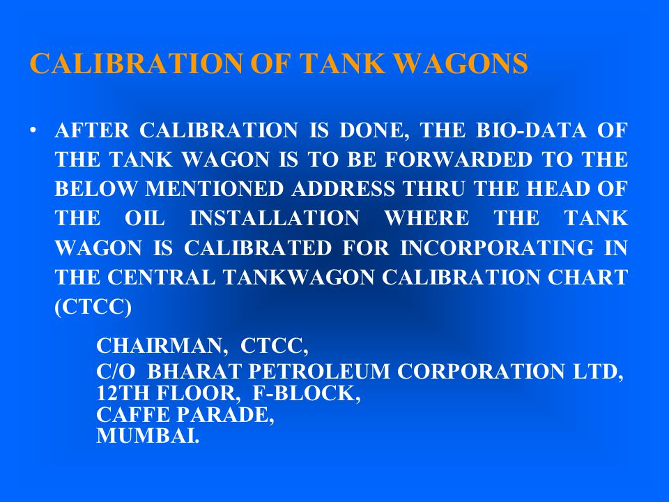 CALIBRATION OF TANK WAGONS AFTER CALIBRATION IS DONE, THE BIO-DATA OF THE TANK WAGON IS TO BE FORWARDED TO THE BELOW MENTIONED ADDRESS THRU THE HEAD O