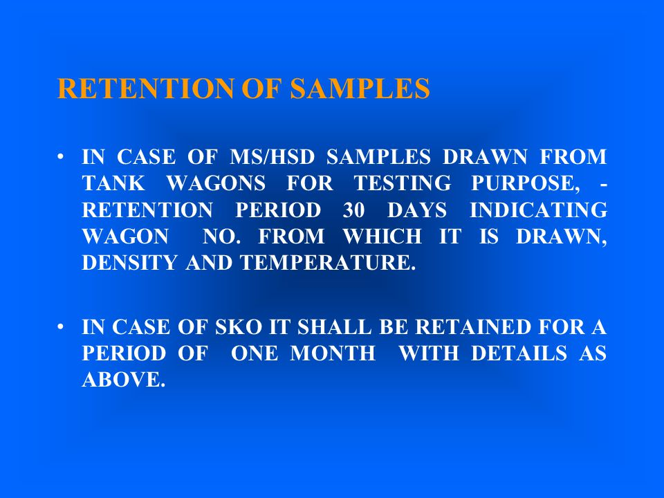 RETENTION OF SAMPLES IN CASE OF MS/HSD SAMPLES DRAWN FROM TANK WAGONS FOR TESTING PURPOSE, - RETENTION PERIOD 30 DAYS INDICATING WAGON NO. FROM WHICH