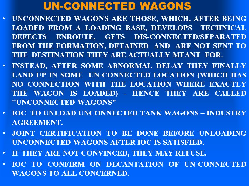 UN-CONNECTED WAGONS UNCONNECTED WAGONS ARE THOSE, WHICH, AFTER BEING LOADED FROM A LOADING BASE, DEVELOPS TECHNICAL DEFECTS ENROUTE, GETS DIS-CONNECTE