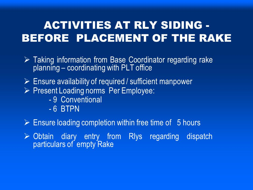 ACTIVITIES AT RLY SIDING - BEFORE PLACEMENT OF THE RAKE  Taking information from Base Coordinator regarding rake planning – coordinating with PLT off