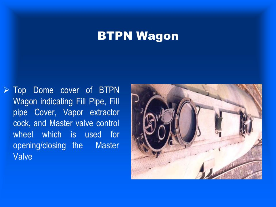 BTPN Wagon  Top Dome cover of BTPN Wagon indicating Fill Pipe, Fill pipe Cover, Vapor extractor cock, and Master valve control wheel which is used fo