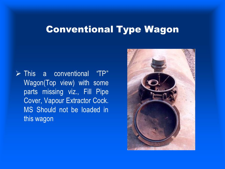 "Conventional Type Wagon  This a conventional ""TP"" Wagon(Top view) with some parts missing viz., Fill Pipe Cover, Vapour Extractor Cock. MS Should not"