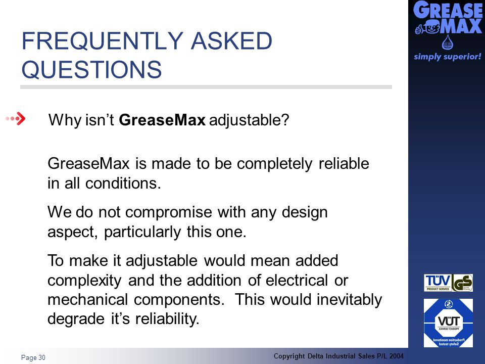 Copyright Delta Industrial Sales P/L 2004 Page 30 FREQUENTLY ASKED QUESTIONS Why isn't GreaseMax adjustable.
