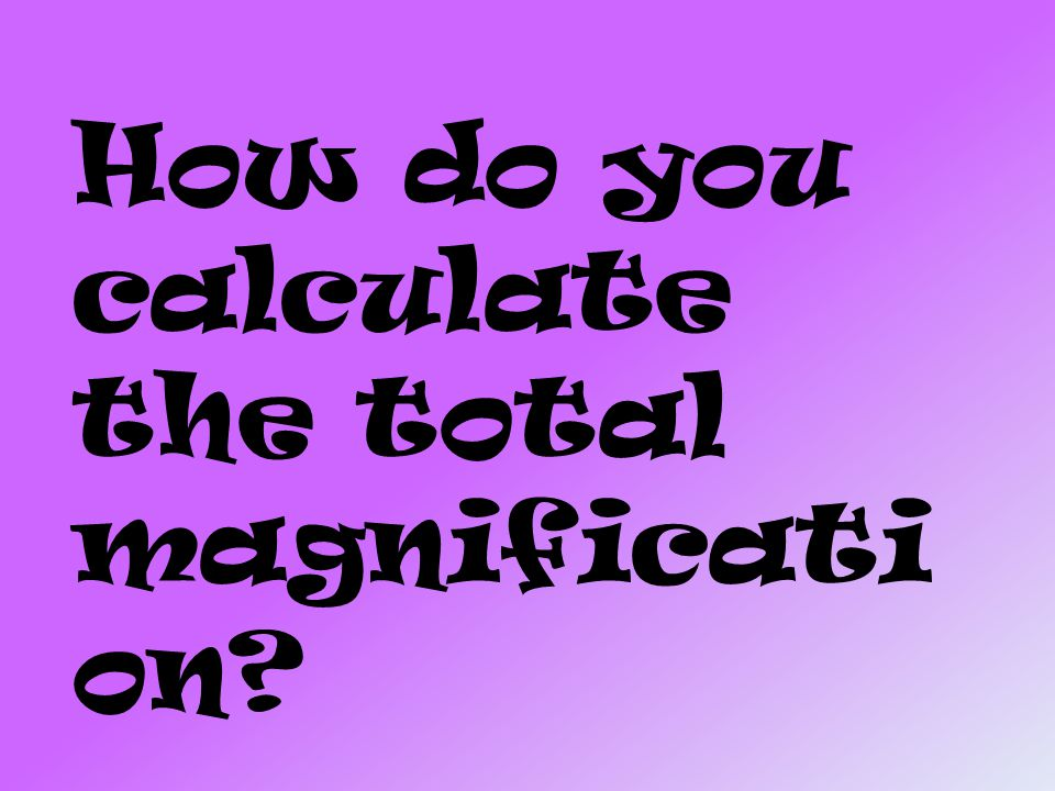 How do you calculate the total magnificati on?