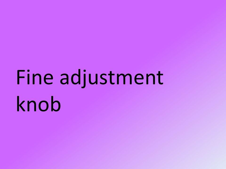 Fine adjustment knob