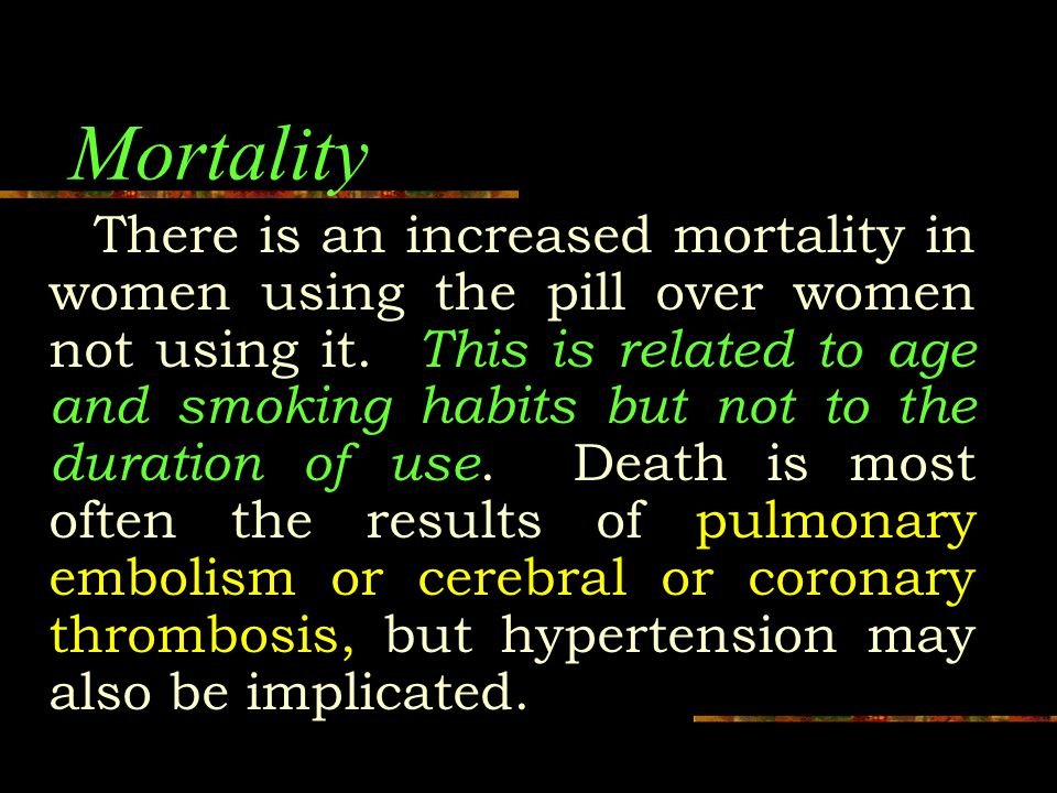 Mortality There is an increased mortality in women using the pill over women not using it.