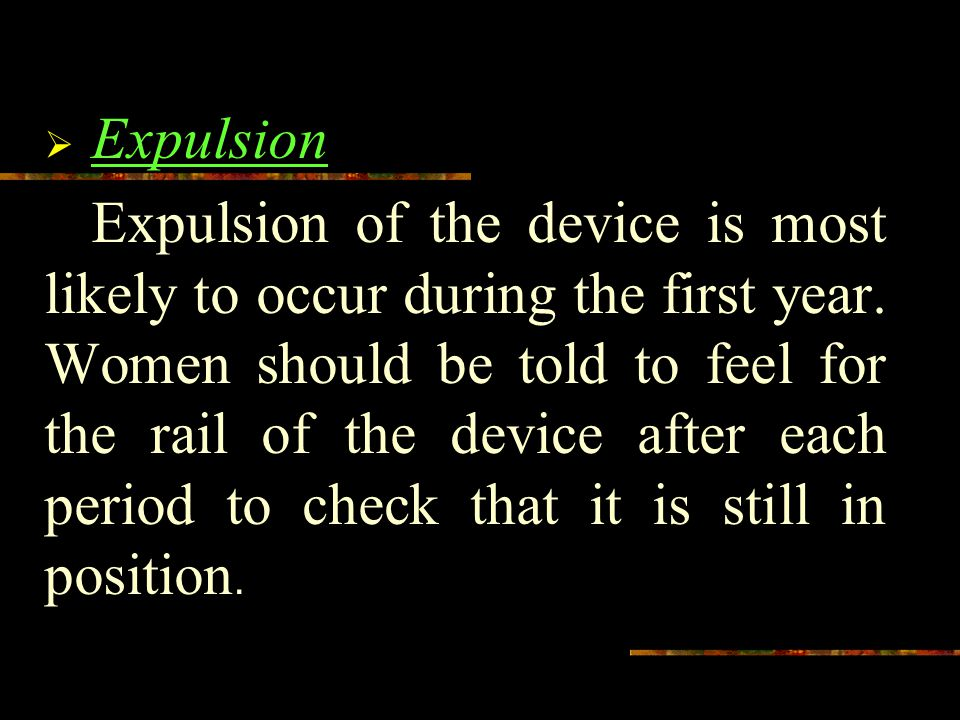  Expulsion Expulsion of the device is most likely to occur during the first year.
