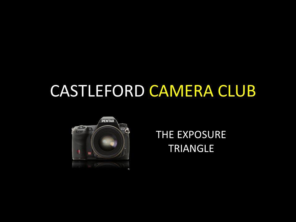 CASTLEFORD CAMERA CLUB THE EXPOSURE TRIANGLE