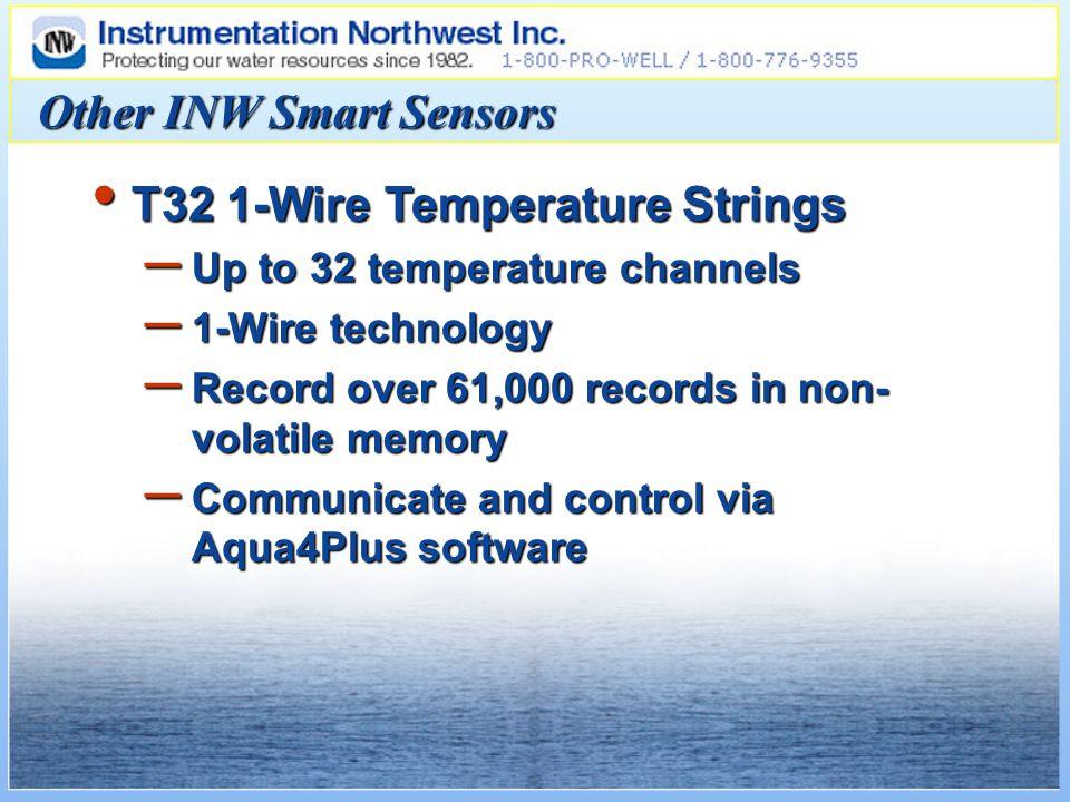 T32 1-Wire Temperature Strings T32 1-Wire Temperature Strings – Up to 32 temperature channels – 1-Wire technology – Record over 61,000 records in non- volatile memory – Communicate and control via Aqua4Plus software Other INW Smart Sensors