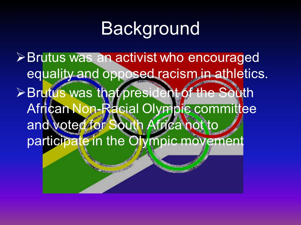 Background  Brutus was an activist who encouraged equality and opposed racism in athletics.