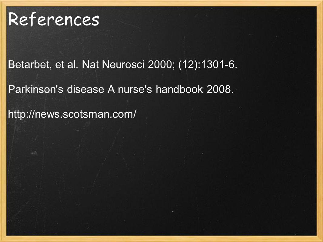 References Betarbet, et al. Nat Neurosci 2000; (12):1301-6.
