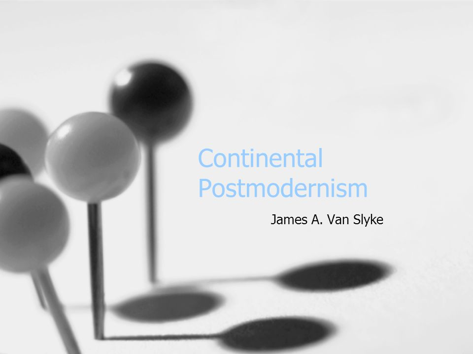 Continental Postmodernism James A. Van Slyke