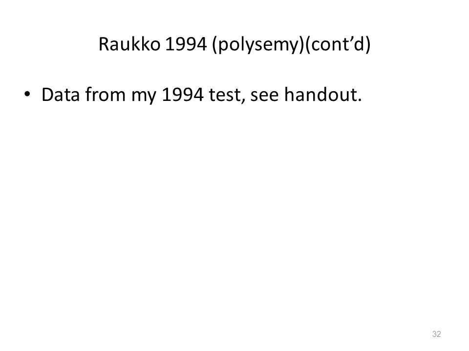 Raukko 1994 (polysemy)(cont'd) Data from my 1994 test, see handout. 32