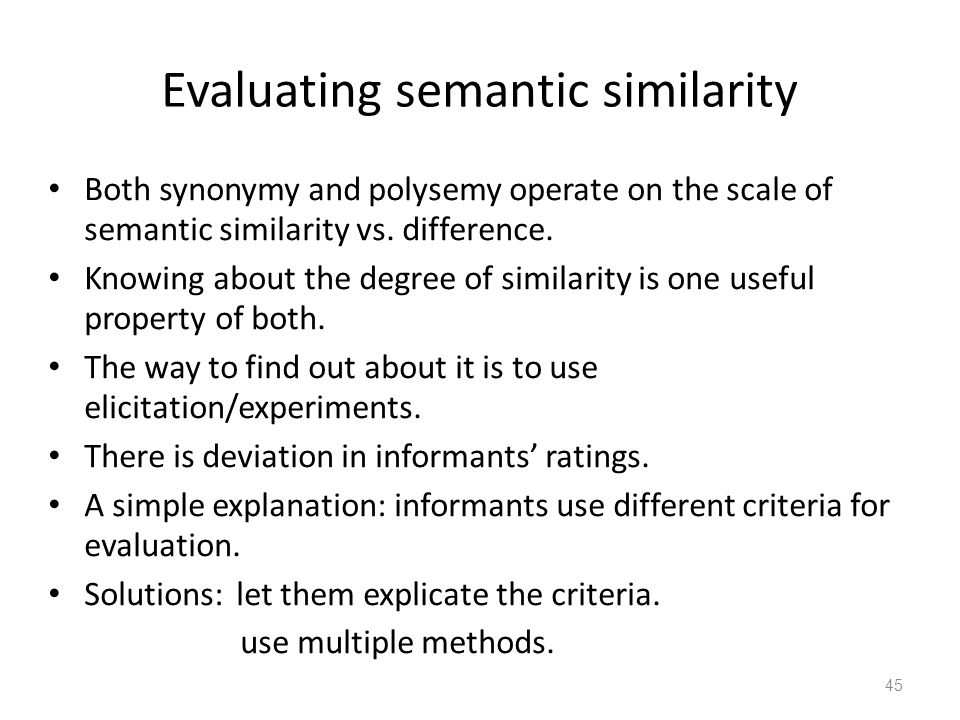 Evaluating semantic similarity Both synonymy and polysemy operate on the scale of semantic similarity vs.