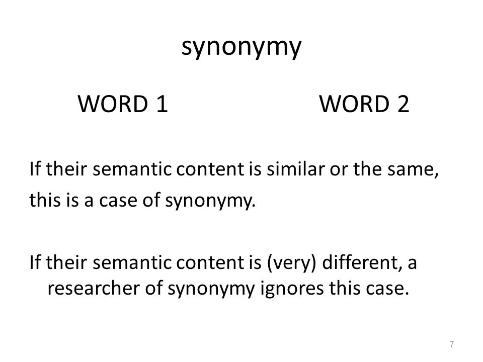 polysemy MEANING 1MEANING 2OF WORD 1 The starting point is that Word 1 has at least 2 (different) meanings.
