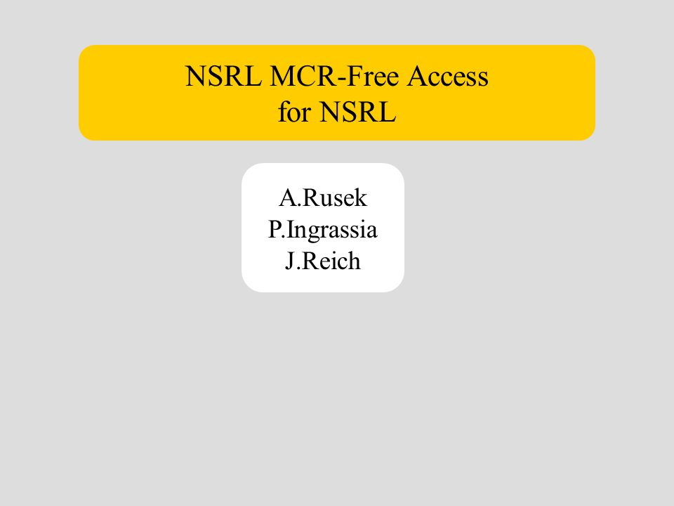 NSRL MCR-Free Access for NSRL A.Rusek P.Ingrassia J.Reich